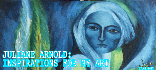 Juliane Arnold: Inspirations for my art